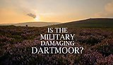 Is the military damaging Dartmoor? by David Taylor