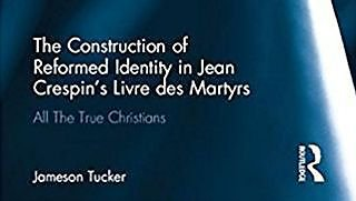 Dr Jameson Tucker's new book The Construction of Reformed Identity in Jean Crespin's Livre des Martyrs adds greatly to our knowledge of early modern France.