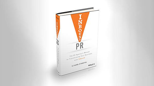Inbound PR: The PR Agency's Manual to Transforming Your Business With Inbound by Iliyana Stareva, published by Wiley, 2018