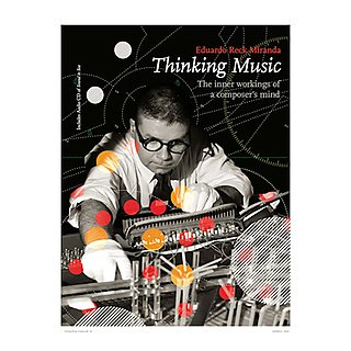 Thinking Music: The inner workings of a composer's mind – Eduardo Reck Miranda
