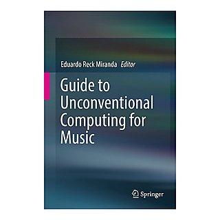 Guide to Unconventional Computing for Music – Eduardo Reck Miranda