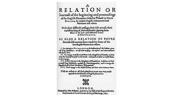 Mourt's Relation, 1622. Written between November 1620 and November 1621, the book describes what happened from the landing of the Mayflower Pilgrims on Cape Cod in Provincetown Harbour through their exploring and eventual settling of Plymouth Colony.